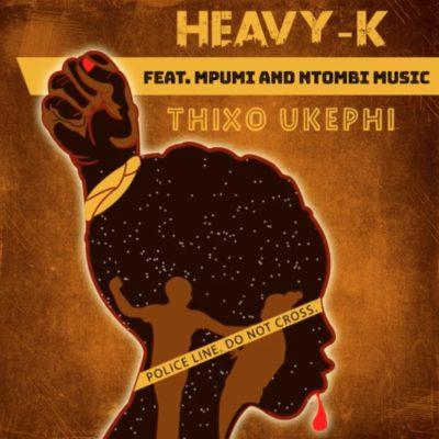 Download Mp3 Heavy K Thixo Ukephi Ft Mpumi Ntombi Music Fakaza