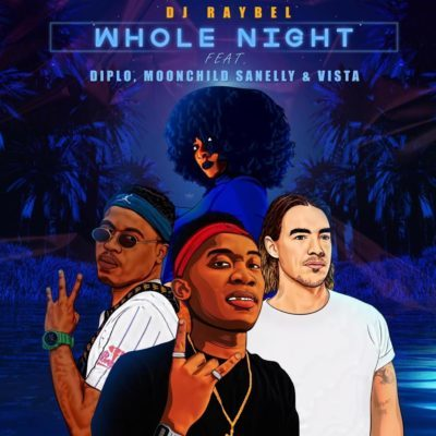 DOWNLOAD mp3: DJ Raybel - Whole Night ft. Diplo, Moonchild Sanelly & Vista