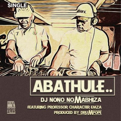 DOWNLOAD mp3: DJ Nono No Mabhiza – Abathule ft. Emza, Professor & Character
