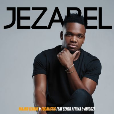 DOWNLOAD mp3: Major League & Focalistic - Jezabel ft. Senzo Afrika & Abidoza