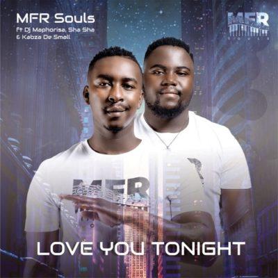 Download Mp3 Mfr Souls Love You Tonight Official Ft Kabza De Small Dj Maphorisa Shasha Fakaza