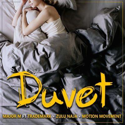 Major M - Duvet ft. TradeMark, Zulu Naija & Motion Movement