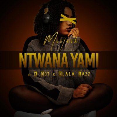 Mp3 Download: Msetash - Ntwana Yami ft. K Dot & Dlala Lazz