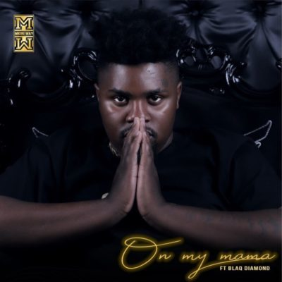 Mp3 Download: DJ Mkiri Way - On My Mama ft. Blaq Diamond