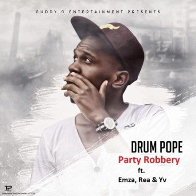 Mp3 Download: DrumPope - Party Robbery ft. Emza, Rea & Yv