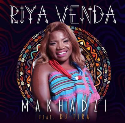 DOWNLOAD mp3: Makhadzi - Riya Venda ft. DJ Tira