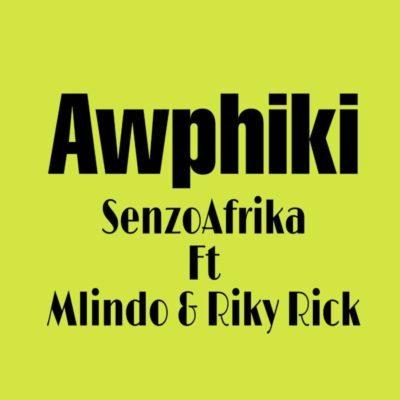 Mp3 Download: Senzo Afrika - Awuphiki ft. Mlindo The Vocalist & Riky Rick
