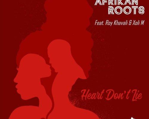 DOWNLOAD mp3: Afrikan Roots – Heart Don't Lie ft. Xoli M & Roy Khavali