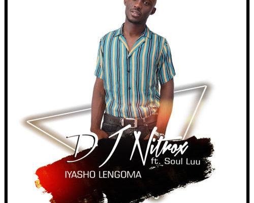 DOWNLOAD mp3: DJ Nitrox - Iyasho Lengoma ft. Soul Luu
