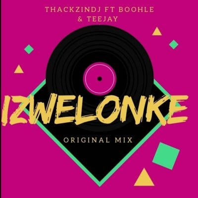 Mp3 Download: ThackzinDJ - Izwelonke ft. Boohle & Teejay