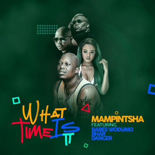 DOWNLOAD mp3: Mampintsha – What Time Is It ft. Babes