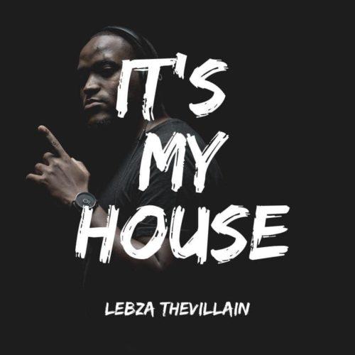 DOWNLOAD: Lebza TheVillain – It's My House EP