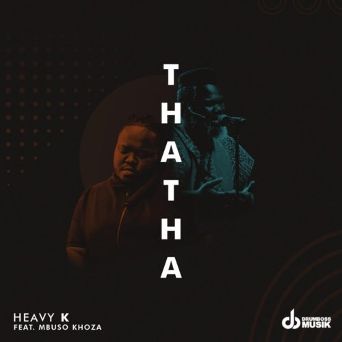 Heavy K Thata Ft Mbuso Khoza Download Mp3 Fakaza