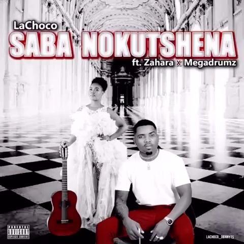 LaChoco - Saba Nokutshena ft. Zahara & MegaDrumz