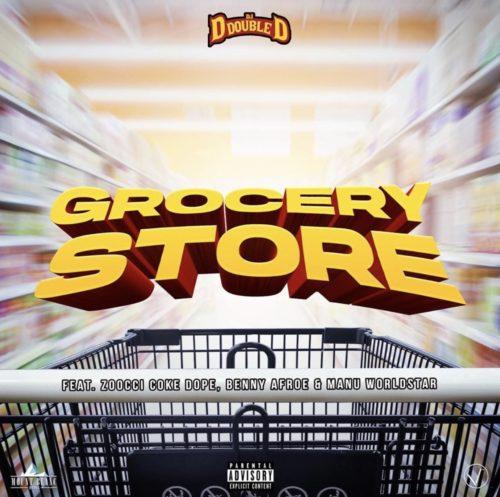 DJ D Double D - Grocery Store ft. Zoocci Coke Dope, Manu WorldStar & Benny Afroe