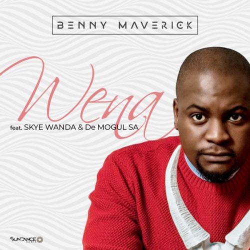 Benny Maverick - Wena ft. Skye Wanda & De Mogul SA