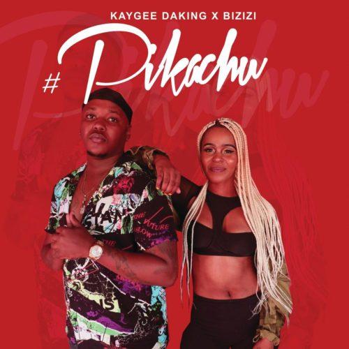 Kaygee Daking & Bizizi – Pikachu - Download MP3 - Fakaza