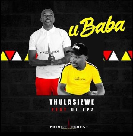 Thulasizwe - Ubaba ft DJ Tpz