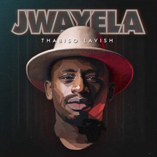 DOWNLOAD MP3: Thabiso Lavish – Jwayela