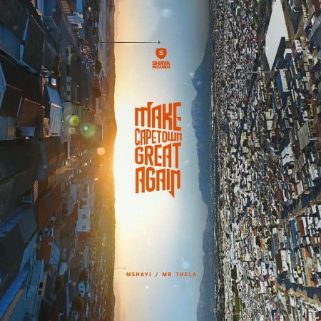 Mr Thela & Mshayi – Make Cape Town Great Again - EP