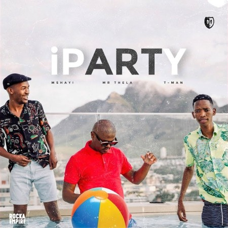 Mshayi & Mr Thela – iParty ft. T-Man