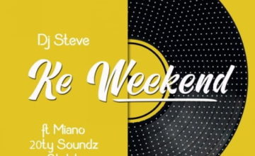 DJ Steve - Ke Weekend ft. Miano, 20ty Soundz & Steleka