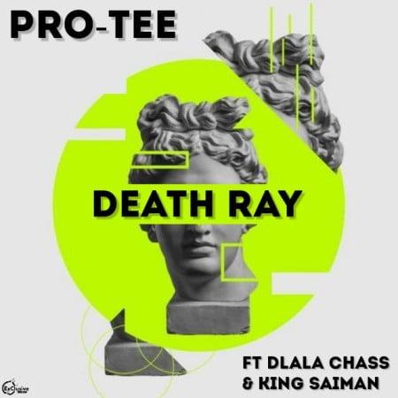 Pro Tee- Death Ray ft. Dlala Chass & King Saiman