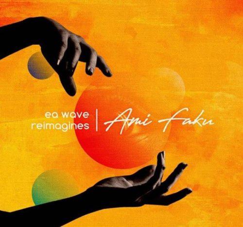 Ami Faku & EA Waves - EA Waves Reimagines  Ami Faku - EP
