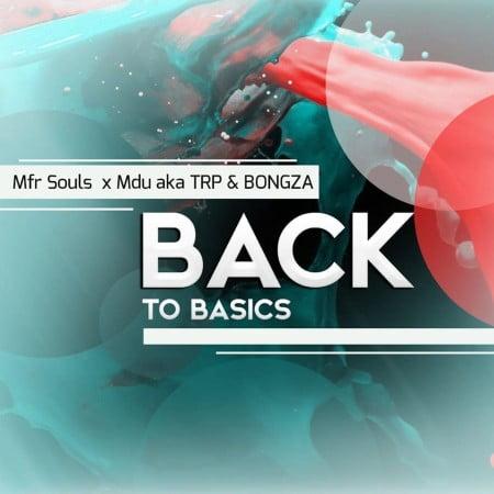 DOWNLOAD MP3: MFR Souls, Mdu aka TRP & Bongza – Back To Basics