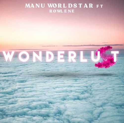 Manu Worldstar - Wonderlust ft. Rowlene