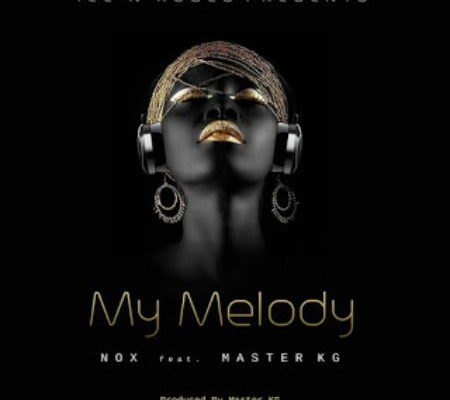 Mp3 Download Nox – My Melody ft. Master KG