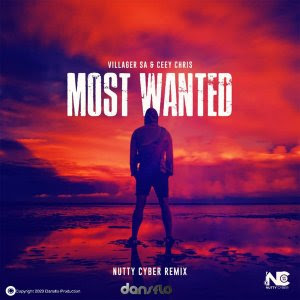 Villager SA & Ceey Chris – Most Wanted (Nutty Cyber Remix)