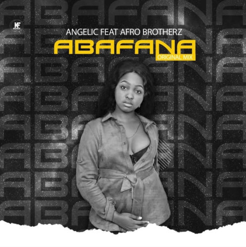 Angelic – Abafana ft. Afro Brotherz