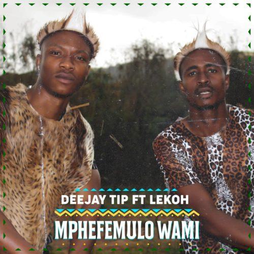 Deejay Tip - Mphefmulo Wami ft. Lekoh