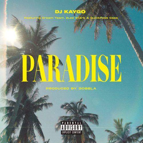 DJ Kaygo - Paradise ft. DreamTeam, 2Lee Stark & Quickfass Cass
