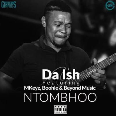 Da Ish – NtomBhoo ft. Mkeyz, Boohle & Beyond Music