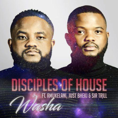 Disciples of House - Washa ft. Amukelani, Just Bheki & Sir Trill