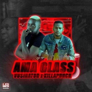 Vusinator & Killa Punch – Ama Glass