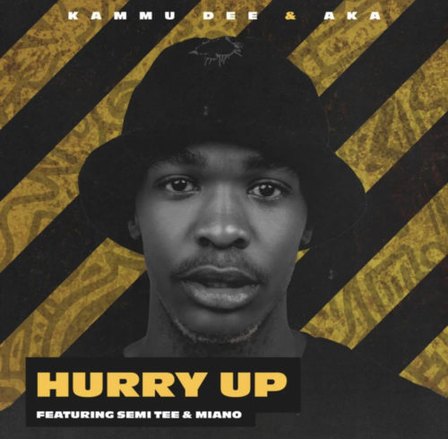 Kammu Dee & AKA – Hurry Up ft. Semi Tee & Miano
