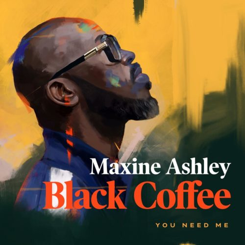 Black Coffee – You Need Me ft. Sun-El Musician & Maxine Ashley