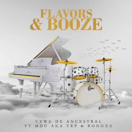 Czwe De Ancestral – Flavors & Booze ft. MDU aka TRP & Bongza