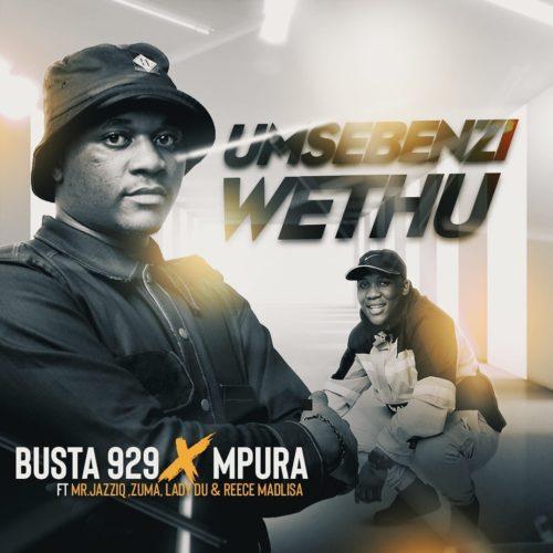 Busta 929 & Mpura - Umsebenzi Wethu