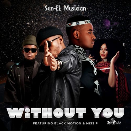 Sun-EL Musician - Without You ft. Black Motion & Miss P