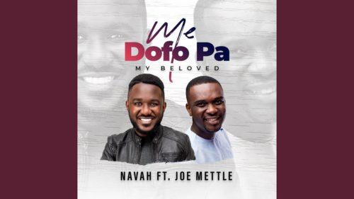 Navah - Me Dofo Pa ft. Joe Mettle (My Beloved)