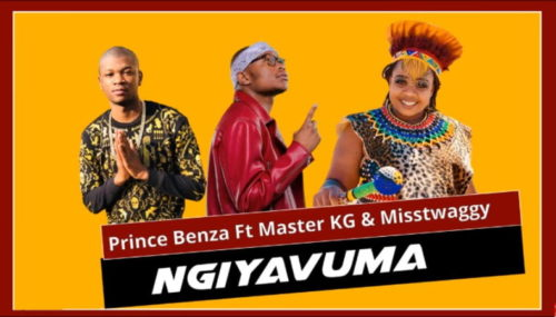LYRICS: Prince Benza – Ngiyavuma ft. Master KG & Miss Twaggy