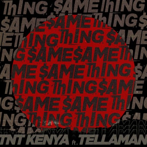 TNT Kenya - Same Thing ft. Tellaman
