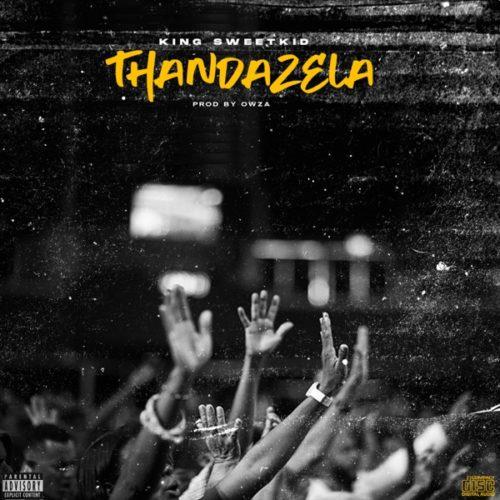 King Sweetkid - Thandazela