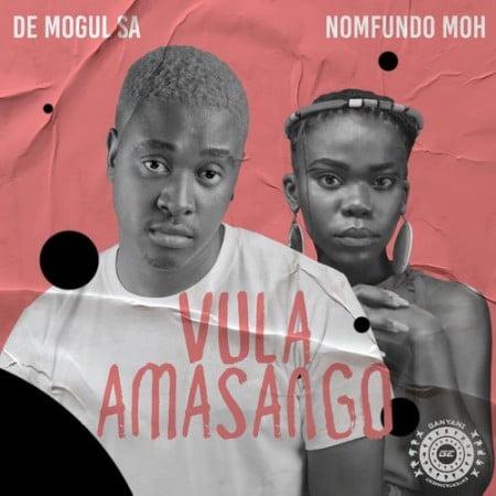 De Mogul SA – Vula Amasango ft. Nomfundo Moh