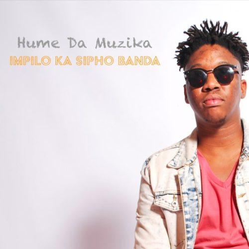 Hume Da Muzika – Impilo Ka Sipho Banda ft. Kabza De Small, DJ Maphorisa & Sipho Banda
