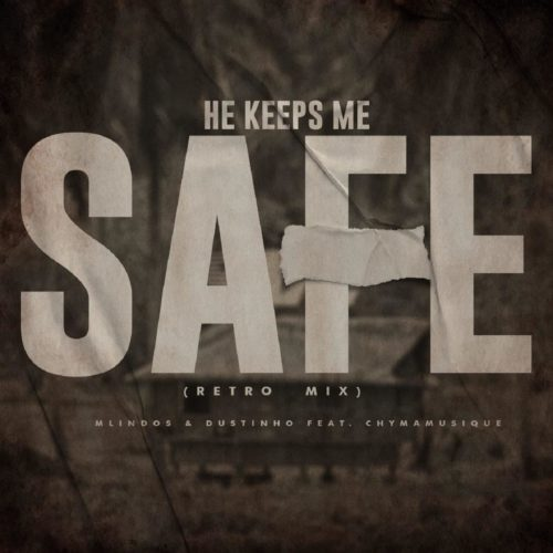 Mlindos & Dustinho – He Keeps Me Safe (Retro Mix) ft. Chymamusique